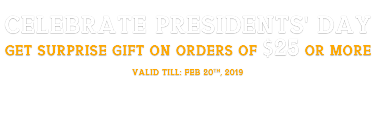 Presidents' Day Celebration Get suprise Gift on order of $25 or above